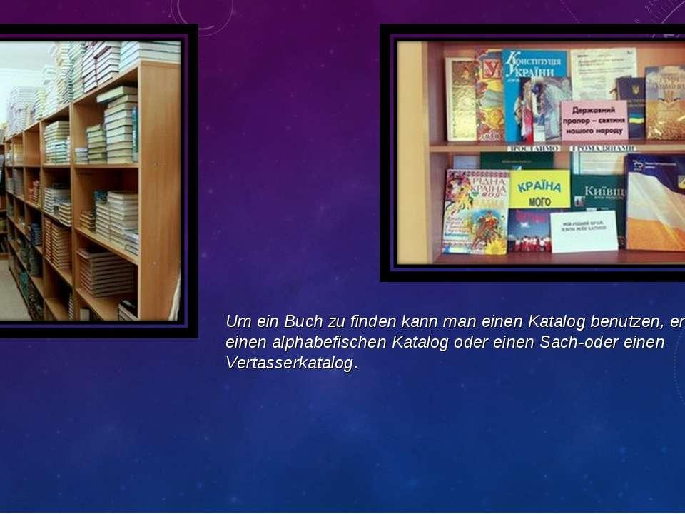 Um ein Buch zu finden kann man einen Katalog benutzen, entweder einen alphabe...