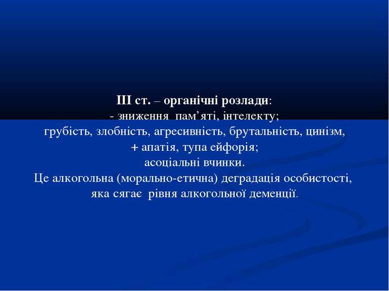 ІІІ ст. – органічні розлади: - зниження пам'яті, інтелекту; грубість, злобніс...
