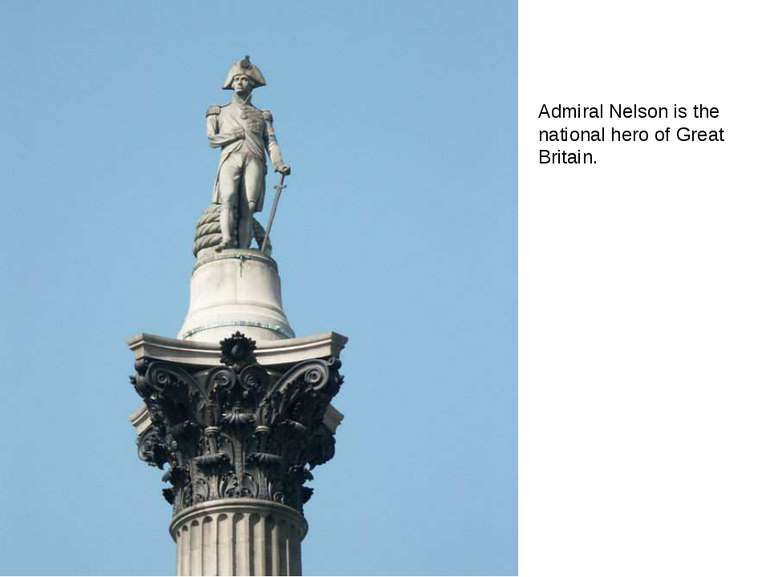 Admiral Nelson is the national hero of Great Britain.