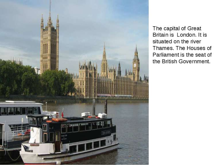 The capital of Great Britain is London. It is situated on the river Thames. T...