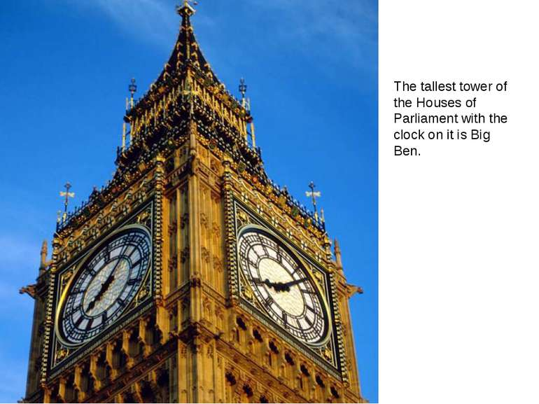 The tallest tower of the Houses of Parliament with the clock on it is Big Ben.