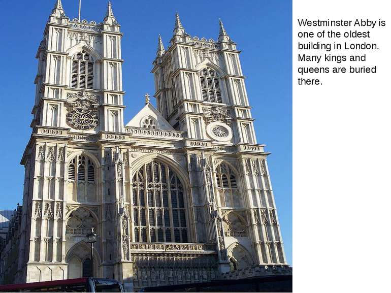 Westminster Abby is one of the oldest building in London. Many kings and quee...