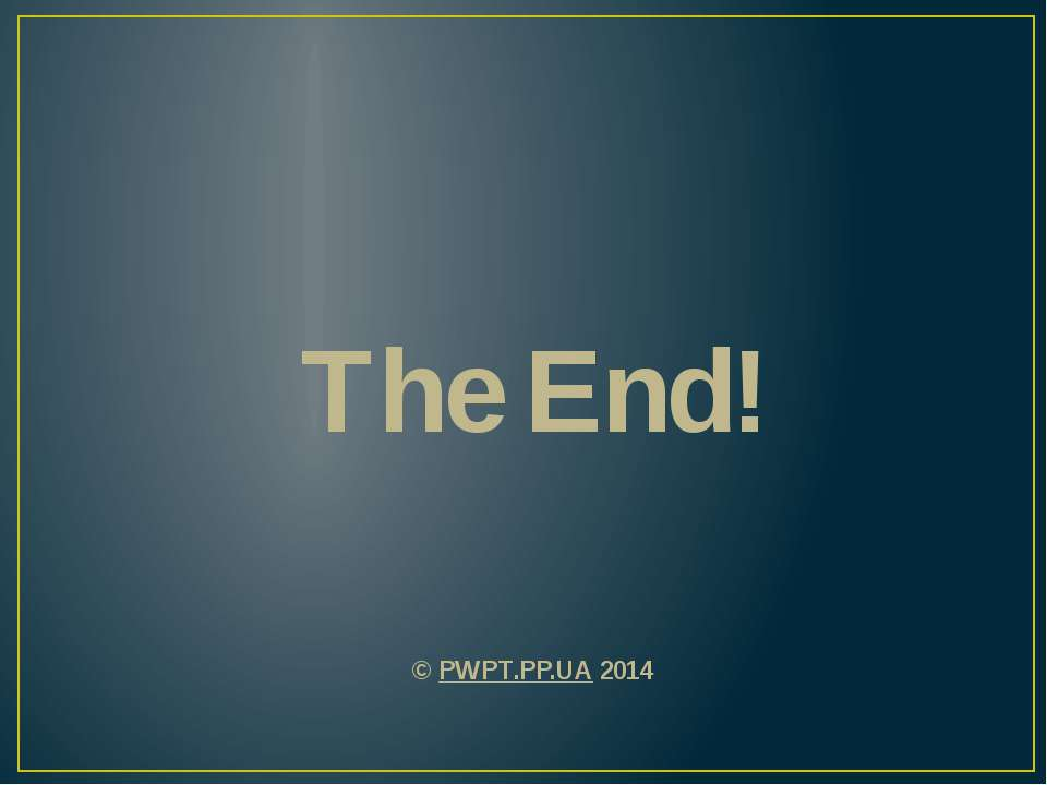 The End! © PWPT.PP.UA 2014