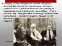 Милорад Павич народився 15 жовтня 1929 року в Белграді. Його батько був скуль...