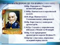 ПЕДРО КАЛЬДЕРОН ДЕ ЛА БАРКА (1660-1681) 1600р. Народився у Мадриді в шляхетні...