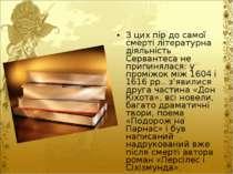 З цих пір до самої смерті літературна діяльність Сервантеса не припинялася: у...