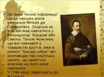 Не існує точної інформації щодо перших років навчання Міґеля де Сервантеса. С...