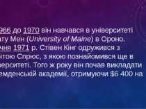 З1966до1970він навчався в університеті штату Мен (University of Maine) в ...