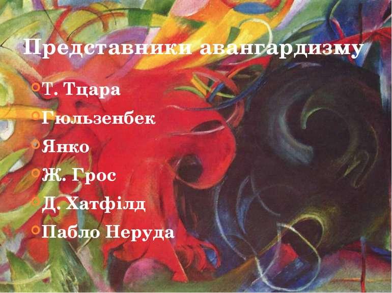 Представники авангардизму Т. Тцара Гюльзенбек Янко Ж. Грос Д. Хатфілд Пабло Н...