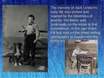The memory of Jack London's early life was etched and scarred by the bitterne...