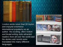 London wrote more than 50 books and enjoyed enormous international popularity...