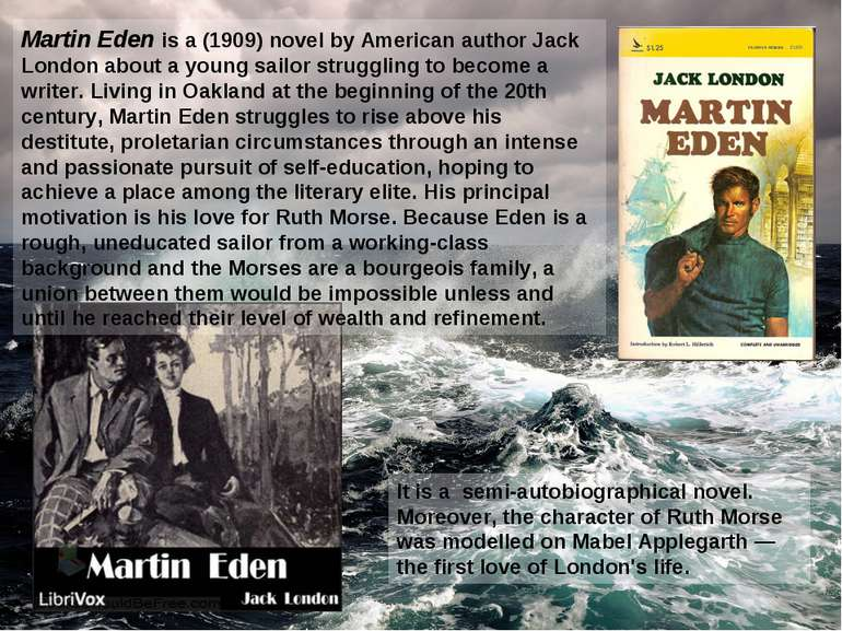 Martin Eden is a (1909) novel by American author Jack London about a young sa...