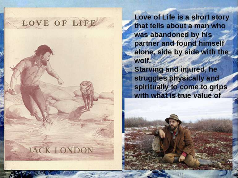 Love of Life is a short story that tells about a man who was abandoned by his...