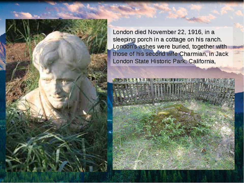 London died November 22, 1916, in a sleeping porch in a cottage on his ranch....