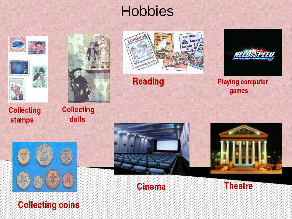 Hobbies Collecting stamps Collecting dolls Reading Playing computer games Col...
