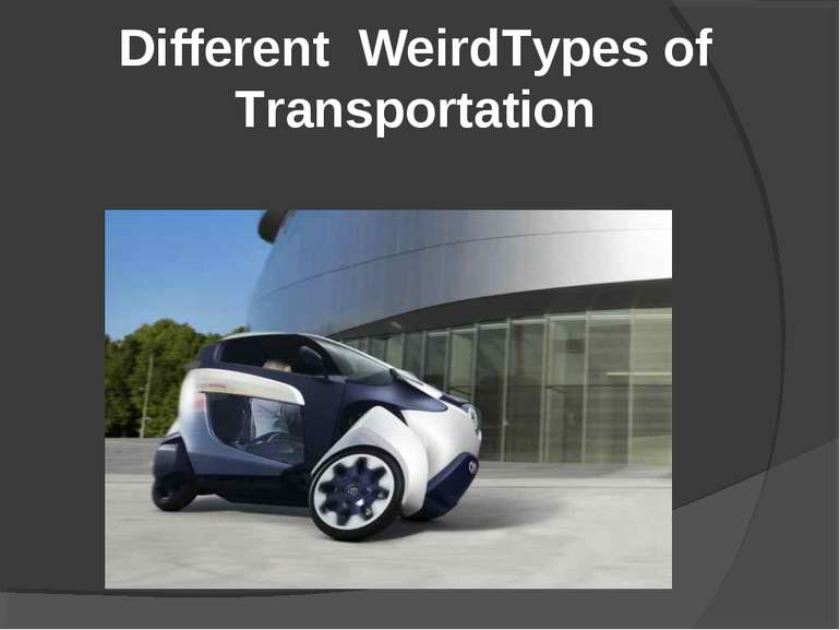 Different WeirdTypes of Transportation