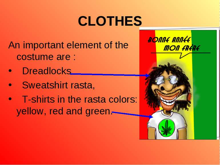 CLOTHES An important element of the costume are : Dreadlocks Sweatshirt rasta...