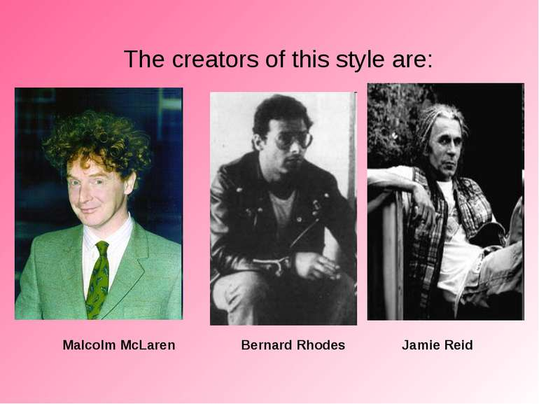 The creators of this style are: Malcolm McLaren Bernard Rhodes Jamie Reid