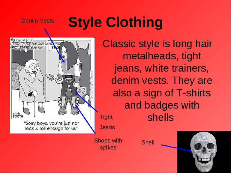 Style Clothing Classic style is long hair metalheads, tight jeans, white trai...