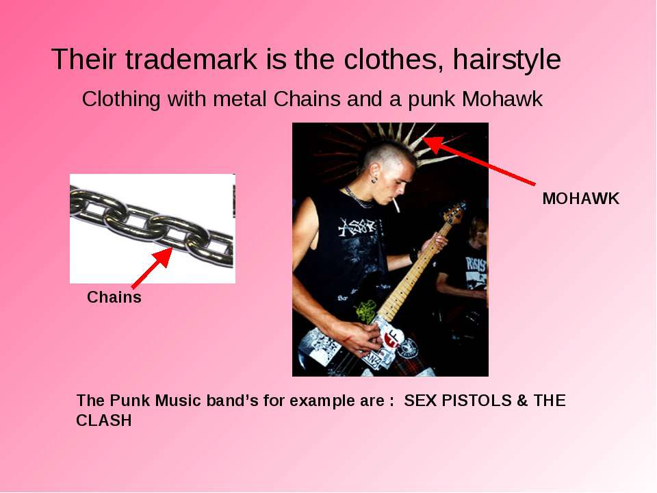 Their trademark is the clothes, hairstyle Clothing with metal Chains and a pu...