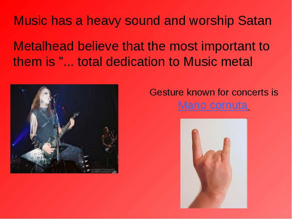 Music has a heavy sound and worship Satan Metalhead believe that the most imp...