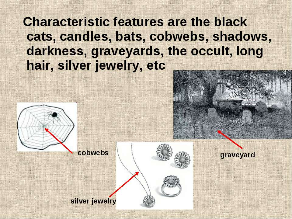 Characteristic features are the black cats, candles, bats, cobwebs, shadows, ...