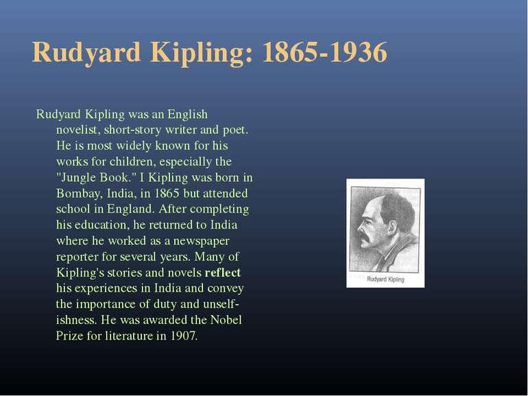 Rudyard Kipling: 1865-1936 Rudyard Kipling was an English novelist, short-sto...