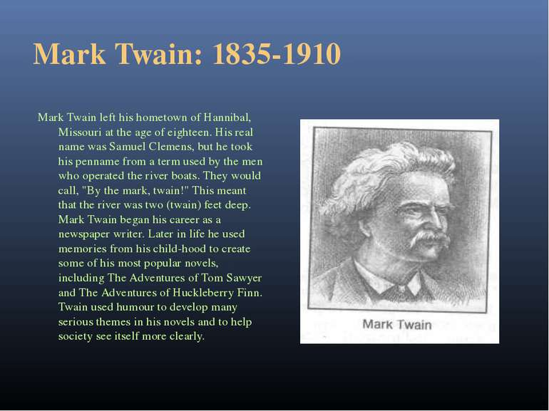 Mark Twain: 1835-1910 Mark Twain left his hometown of Hannibal, Missouri at t...