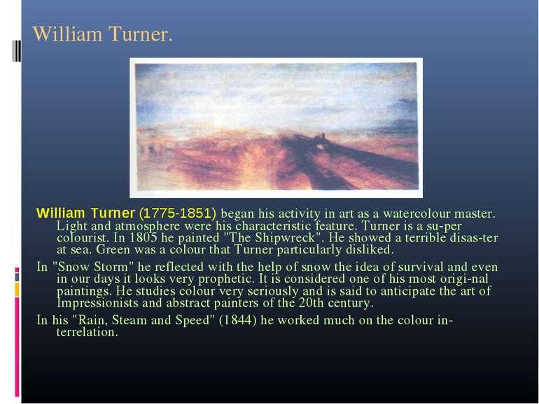 William Turner. William Turner (1775-1851) began his activity in art as a wat...