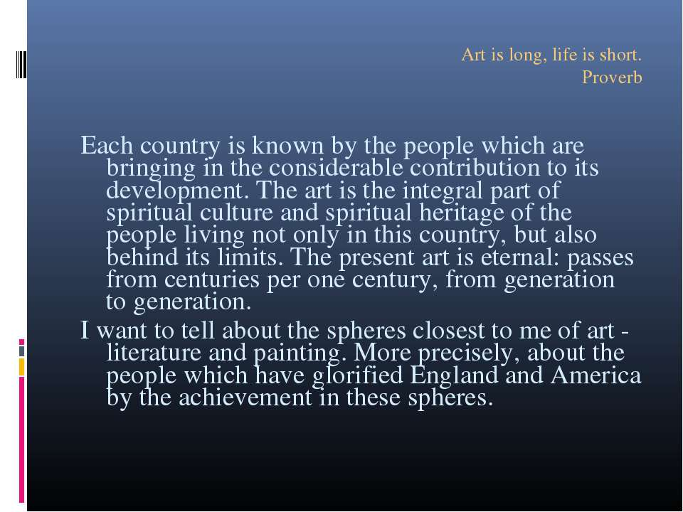 Art is long, life is short. Proverb Each country is known by the people which...