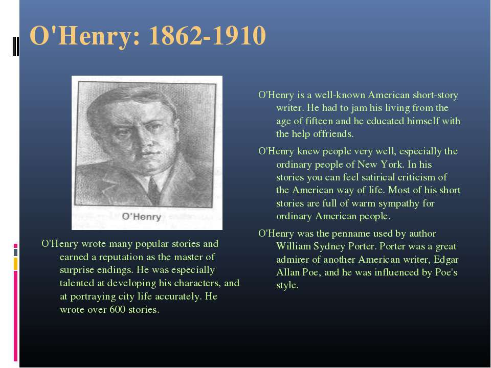 O'Henry: 1862-1910 O'Henry is a well-known American short-story writer. He ha...