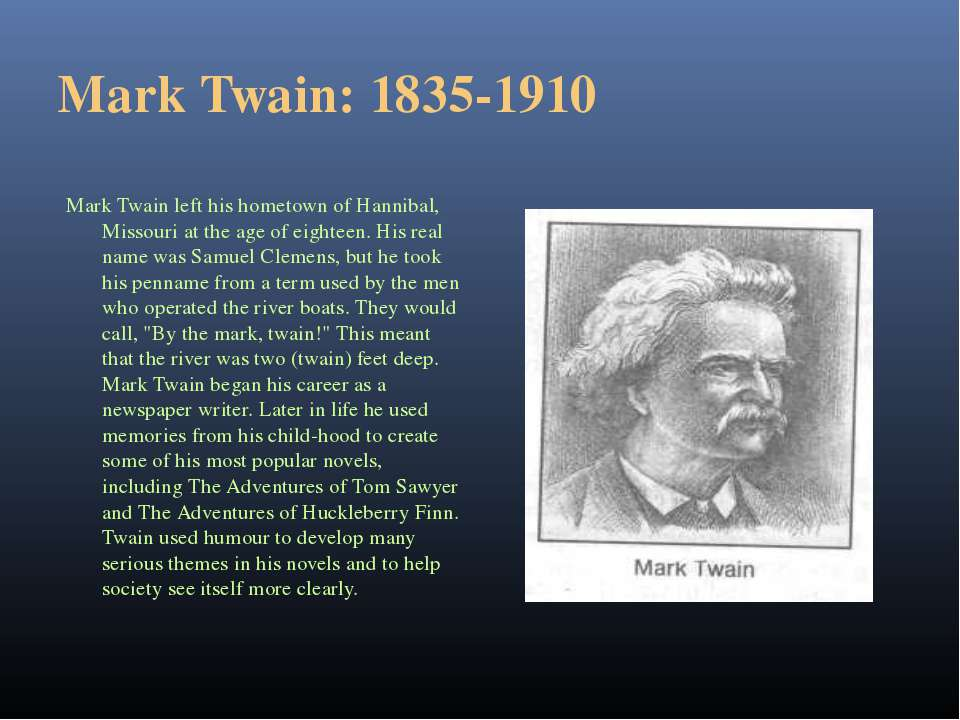 Mark Twain: 1835-1910 Mark Twain left his hometown of Hannibal, Missouri at t...
