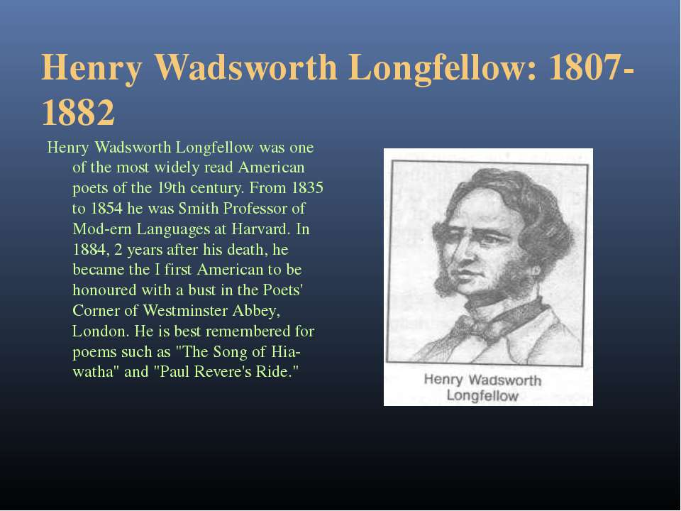 Henry Wadsworth Longfellow: 1807-1882 Henry Wadsworth Longfellow was one of t...