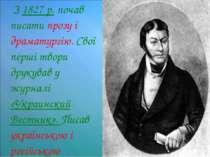 З 1827 р. почав писати прозу і драматургію. Свої перші твори друкував у журна...