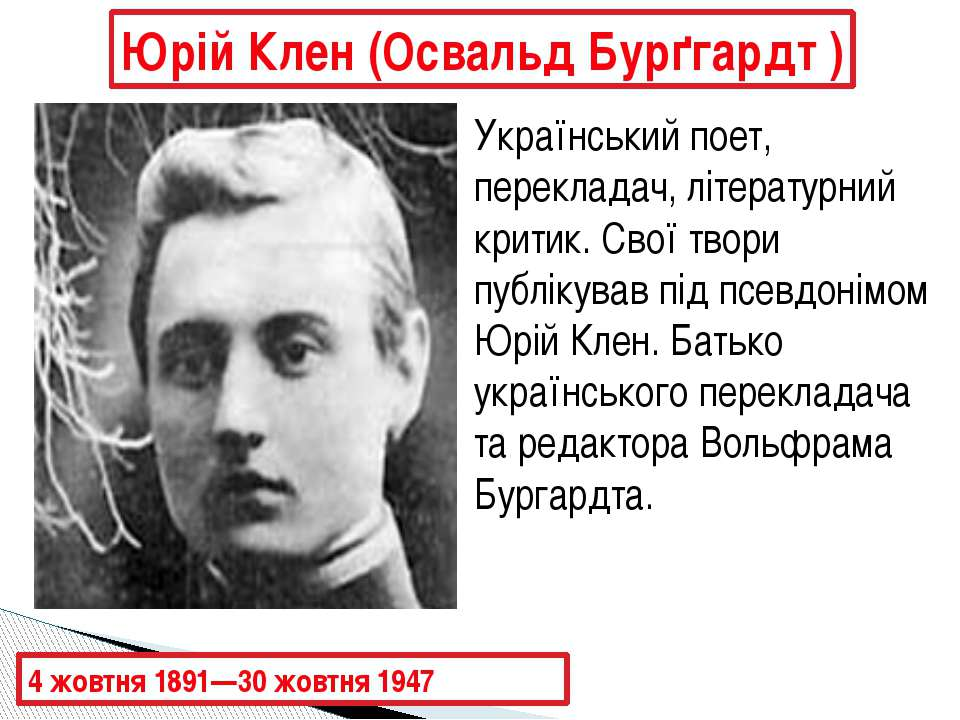 Юрій Клен (Освальд Бурґгардт ) 4 жовтня 1891—30 жовтня 1947 Український поет,...