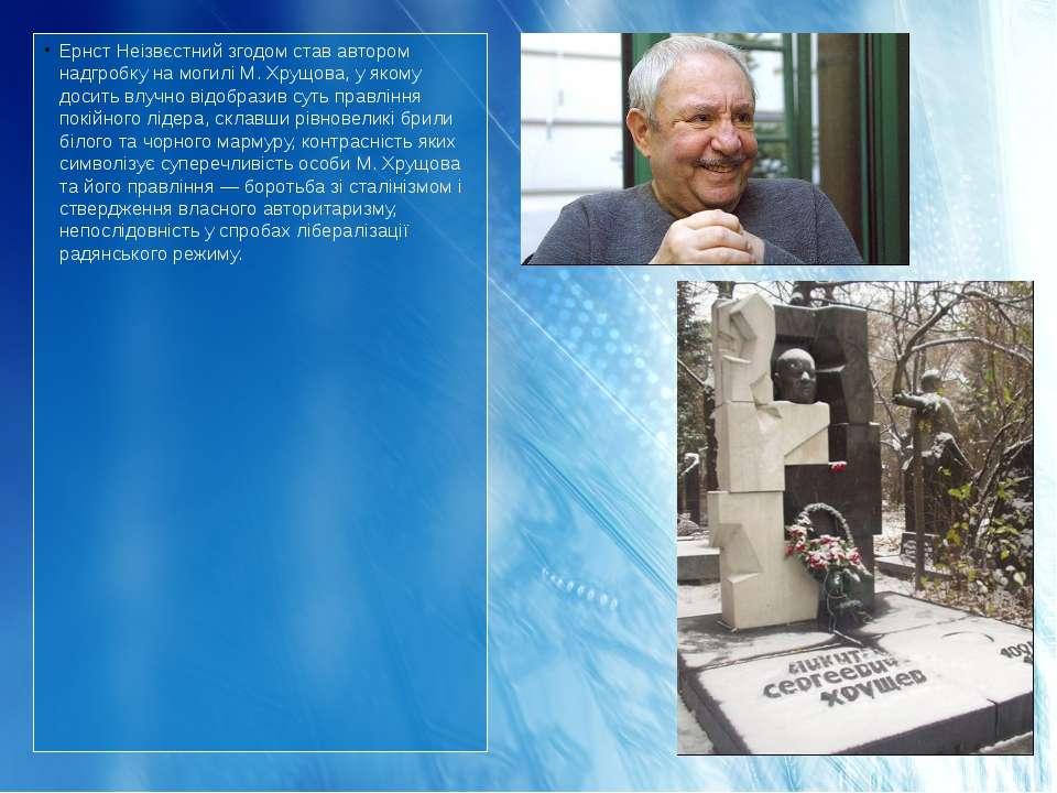 Ернст Неізвєстний згодом став автором надгробку на могилі М. Хрущова, у якому...