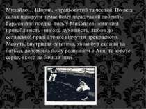 Михайло… Щирий, «працьовитий та чесний. По всіх селах навкруги немає йому пар...