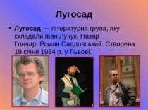 Лугосад Лугосад— літературна група, яку складалиІван Лучук,Назар Гончар,Р...