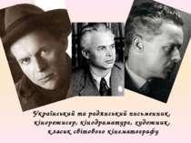 Український та радянськийписьменник, кінорежисер,кінодраматург,художник, ...