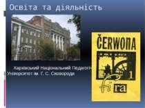 Освіта та діяльність Харківський Національний Педагогічний Університет ім. Г....