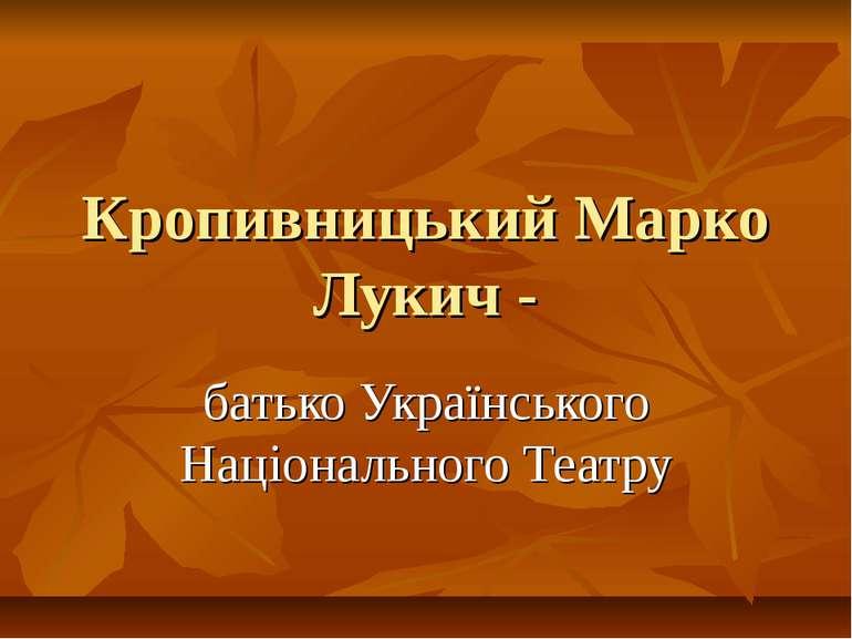 Кропивницький Марко Лукич - батько Українського Національного Театру
