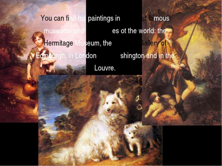 You can find his paintings in the most famous museums and art galleries ot th...