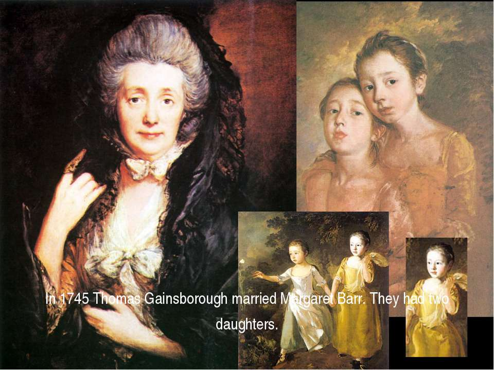 In 1745 Thomas Gainsborough married Margaret Barr. They had two daughters.