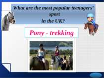 What are the most popular teenagers' sport in the UK? Pony - trekking LOGO