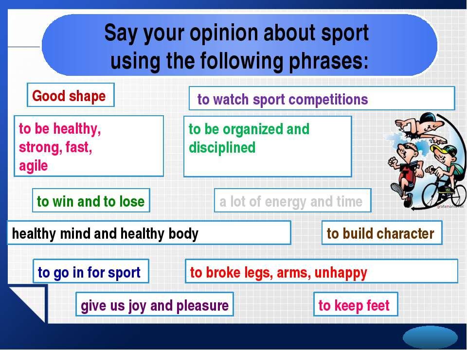 Say your opinion about sport using the following phrases: Good shape to keep ...