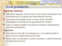 Main problems Agrarian science Ukrainian agrarian science has a low level of ...
