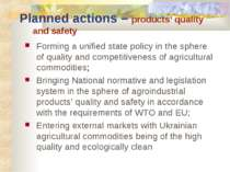 Planned actions – products' quality and safety Forming a unified state policy...