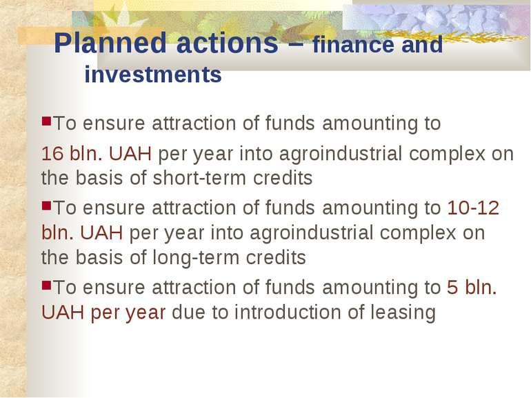 Planned actions – finance and investments To ensure attraction of funds amoun...
