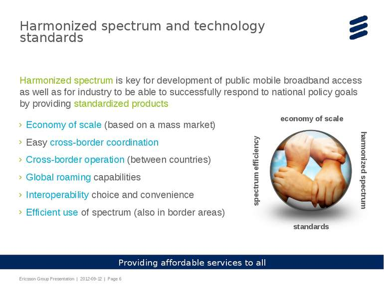 Harmonized spectrum and technology standards Economy of scale (based on a mas...
