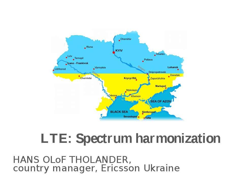HANS OLoF THOLANDER, country manager, Ericsson Ukraine LTE: Spectrum harmoniz...
